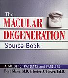 The macular degeneration sourcebook : a guide for patients and families