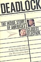 Deadlock : the inside story of America's closest election