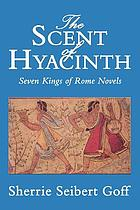 The scent of hyacinth : seven kings of Rome novels