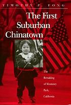 The first suburban Chinatown : the remaking of Monterey Park, California