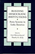 Building democratic institutions : party systems in Latin America