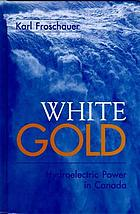 White gold : hydroelectric power in Canada