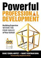 Powerful Professional Development : Building Expertise Within the Four Walls of Your School.