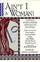 Ain't I a woman! : a book of women's poetry from around the world