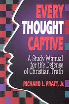 Every thought captive : a study manual for the defense of Christian truth