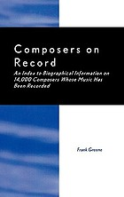 Composers on record : an index to biographical information on 14,000 composers whose music has been recorded