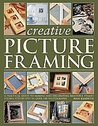 Creative picture framing : a practical guide to making and decorating beautiful frames shown step by step in over 450 photographs