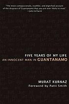 Five years of my life : an innocent man in Guantanamo