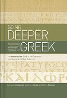 Going deeper with New Testament Greek : an intermediate study of the grammar and syntax of the New Testament