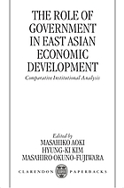 The role of government in east Asian economic development : comparative institutional analysis.