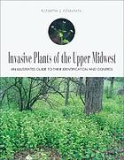 Invasive plants of the Upper Midwest : an illustrated guide to their identification and control