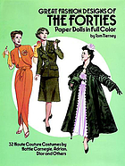 Great fashion designs of the forties : paper dolls in full color : 32 haute couture costumes by Hattie Carnegie, Adrian, Dior and others