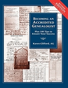 Becoming an accredited genealogist : plus 100 tips to ensure your success!