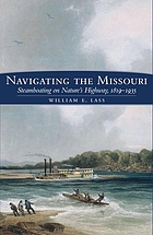 Navigating the Missouri : steamboating on nature's highway, 1819-1935
