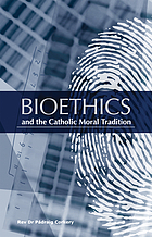 Bioethics, and the Catholic moral tradition
