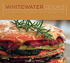 Whitewater cooks : pure, simple and real creations from the Fresh Tracks Cafe