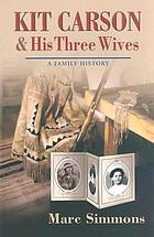 Kit Carson & his three wives : a family history