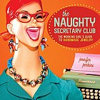 Naughty Secretary Club : the working girl's guide to handmade jewelry