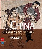 China at the court of the emperors : unknown masterpieces from Han tradition to Tang elegance (25-907)
