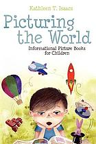 Picturing the world : informational picture books for children