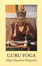 Guru Yoga : according to the preliminary practice of Longchen Nyingtik : an oral teaching by Dilgo Khyentse Rinpoche