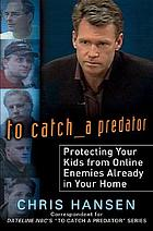 To catch a predator : protecting your kids from online enemies already in your home