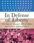 In defense of liberty : the story of America's Bill of Rights