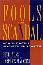 Fools for scandal : how the media invented Whitewater