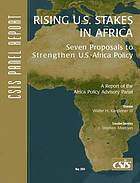 Rising U.S. stakes in Africa : seven proposals to strengthen U.S.-Africa policy