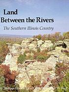 Land between the rivers; the southern Illinois country