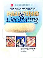 The complete guide to painting and decorating.