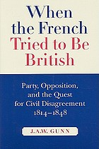 When the French tried to be British : party, opposition, and the quest for civil disagreement, 1814-1848