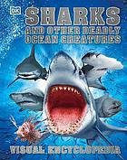 Sharks and other deadly ocean creatures : visual encyclopedia