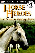 Horse heroes : true stories of amazing horses