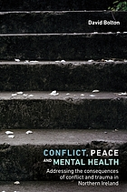 Conflict, peace and mental health : addressing the consequences of conflict and trauma in Northern Ireland