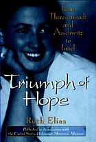 Triumph of hope : from Theresienstadt and Auschwitz to Israel