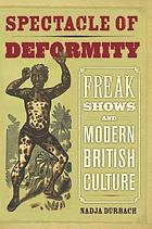 Spectacle of deformity : freak shows and modern British culture