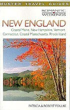 Romantic weekends : New England : coastal Maine, New Hampshire, Vermont, Connecticut, coastal Massachusetts, Rhode Island