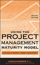 Using the Project Management Maturity Model : Strategic Planning for Project Management.