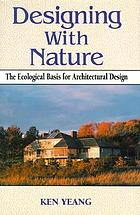 Designing with Nature : the Ecological Basis for Architectural Design