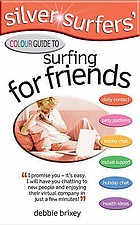 Silver surfers' colour guide to surfing for friends : keep in touch with old friends - make interesting new friends