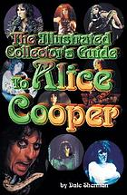The illustrated collector's guide to Alice Cooper