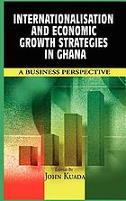 Internationalisation and economic growth strategies in Ghana : a business perspective