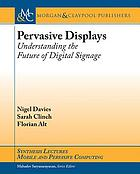Pervasive displays : understanding the future of digital signage