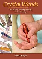 Crystal wands : for healing, massage therapy and reflexology