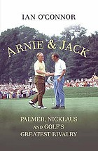 The King and the Bear : Arnold Palmer, Jack Nickluas and the five-decade duel that shaped golf's greatest rivalry
