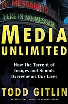 Media unlimited : how the torrent of images and sounds overwhelms our lives