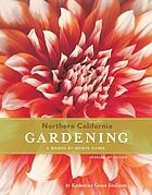 Northern California gardening : a month by month guide
