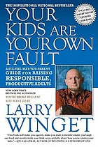 Your kids are your own fault : a fix-the-way-you-parent guide to raising responsible, productive adults