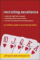 Recruiting excellence : an insider's guide to sourcing top talent